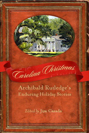 Carolina Christmas: Archibald Rutledge's Enduring Holiday Stories